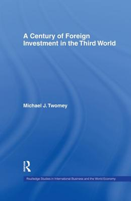 A Century of Foreign Investment in the Third World - Twomey, Michael