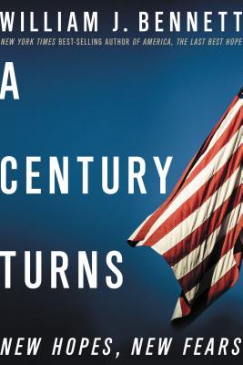 A Century Turns: New Fears, New Hopes - Bennett, William J, Dr.