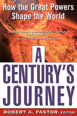 A Century's Journey: How the Great Powers Shape the World - Pastor, Robert A, Professor (Editor)