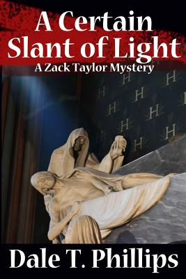 A Certain Slant of Light: A Zack Taylor Mystery - Phillips, Dale T