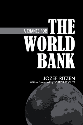 A Chance for the World Bank - Ritzen, Jozef, and Stiglitz, Joseph, President (Foreword by)