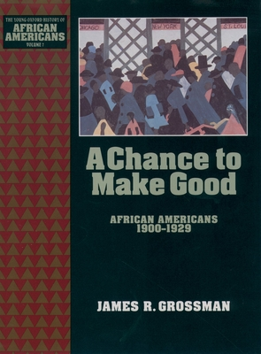 A Chance to Make Good: African Americans 1900-1929 - Grossman, James R