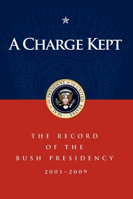 A Charge Kept: The Record of the Bush Presidency 2001-2009 - Thiessen, Marc A (Editor), and Bush, George W