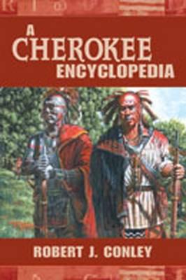 A Cherokee Encyclopedia - Conley, Robert J