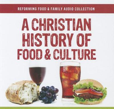 A Christian History of Food and Culture - Potter, William C, and Foucachon, Francis, and Appel, Joshua