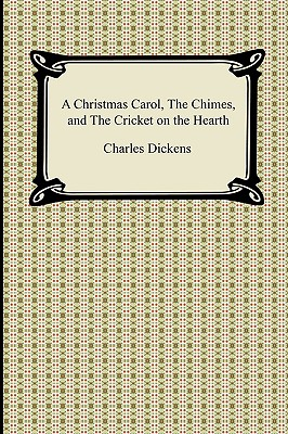 A Christmas Carol, the Chimes, and the Cricket on the Hearth - Dickens, Charles