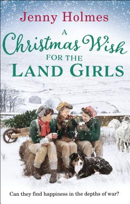A Christmas Wish for the Land Girls - Holmes, Jenny