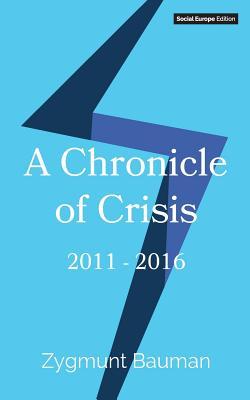 A Chronicle of Crisis: 2011-2016 - Bauman, Zygmunt