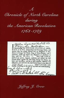 A Chronicle of North Carolina During American Revolution, 1763-1789 - Crow, Jeffrey J
