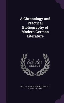 A Chronology and Practical Bibliography of Modern German Literature - Nollen, John Scholte [From Old Catalog] (Creator)