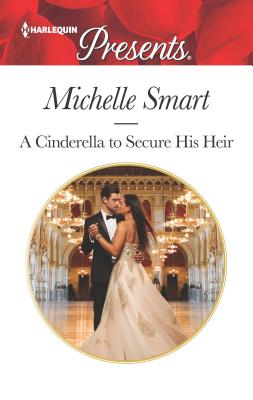 A Cinderella to Secure His Heir - Smart, Michelle