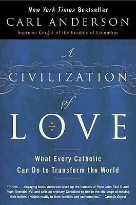 A Civilization of Love: What Every Catholic Can Do to Transform the World - Anderson, Carl