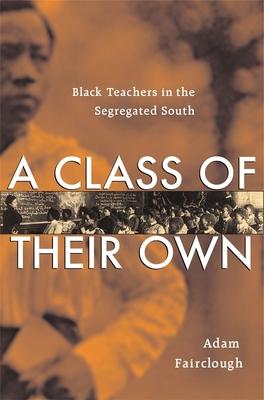 A Class of Their Own: Black Teachers in the Segregated South - Fairclough, Adam