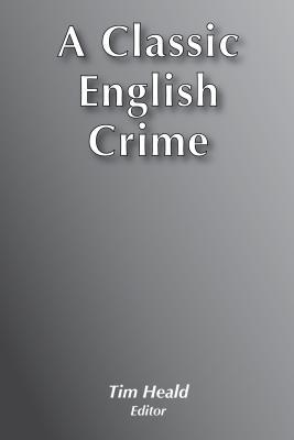 A Classic English Crime - Heald, Tim (Editor)