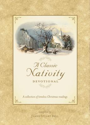 A Classic Nativity Devotional - Bell, James Stuart (Compiled by)