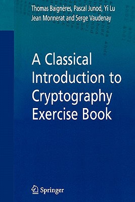 A Classical Introduction to Cryptography Exercise Book - Baigneres, Thomas