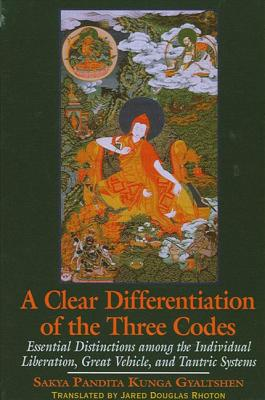A Clear Differentiation of the Three Codes: Essential Distinctions Among the Individual Liberation, Great Vehicle, and Tantric Systems - Gyaltshen, Sakya Pandita Kunga