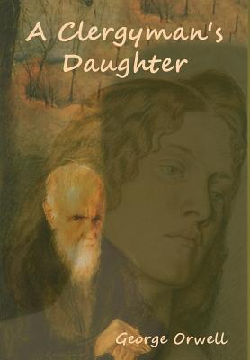A Clergyman's Daughter - Orwell, George
