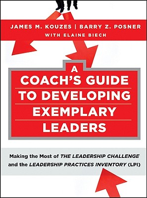 A Coach's Guide to Developing Exemplary Leaders: Making the Most of the Leadership Challenge and the Leadership Practices Inventory (LPI) - Kouzes, James M, and Posner, Barry Z, Ph.D., and Biech, Elaine