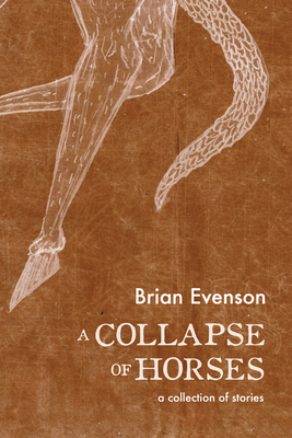 A Collapse of Horses - Evenson, Brian