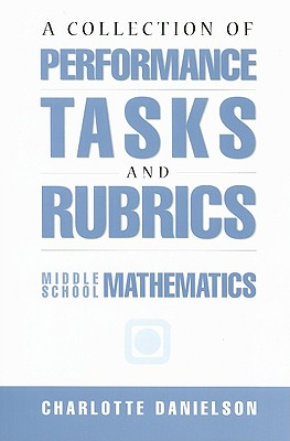 A Collection of Performance Tasks and Rubrics: Middle School Mathematics - Danielson, Charlotte
