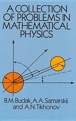A Collection of Problems in Mathematical Physics - Budak, B M, and Samarskii, A, and Tikhonov, A N