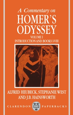 A Commentary on Homer's Odyssey: Volume I: Introduction and Books I-VIII - Heubeck, Alfred (Editor), and Hainsworth, J B (Editor), and West, Stephanie (Editor)