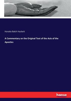 A Commentary on the Original Text of the Acts of the Apostles - Hackett, Horatio Balch