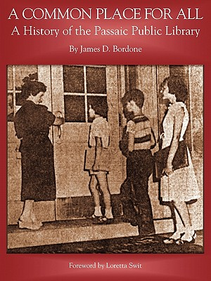 A Common Place for All: A History of the Passaic Public Library - Bordone, James D