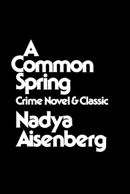 A Common Spring: Crime Novel and Classic - Aisenberg, Nadya