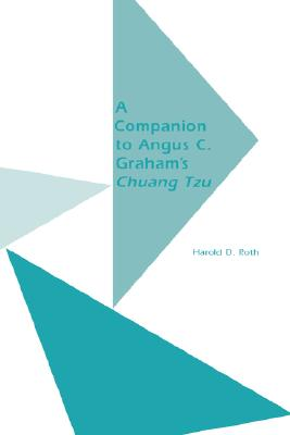 A Companion to Angus C. Graham's Chuang Tzu: The Inner Chapters - Roth, Harold David