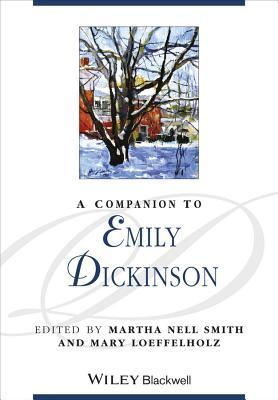 A Companion to Emily Dickinson - Smith, Martha Nell (Editor), and Loeffelholz, Mary (Editor)