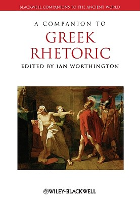 A Companion to Greek Rhetoric - Worthington, Ian (Editor)