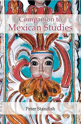 A Companion to Mexican Studies - Standish, Peter