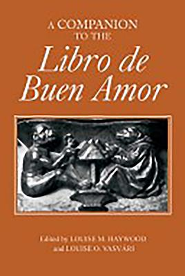 A Companion to the Libro de Buen Amor - Haywood, Louise M (Editor), and Vasvari, Louise O (Editor), and Vasvaaa1/2ri, Louise O (Editor)