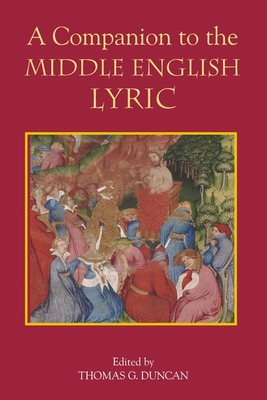A Companion to the Middle English Lyric - Duncan, Thomas G (Editor)