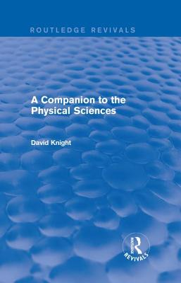 A Companion to the Physical Sciences - Knight, David