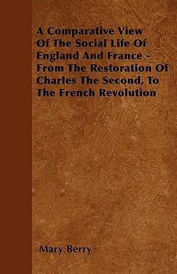 A Comparative View Of The Social Life Of England And France - From The Restoration Of Charles The Second, To The French Revolution - Berry, Mary, Dr.