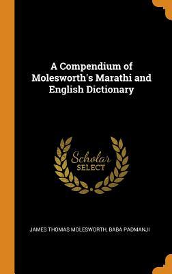 A Compendium of Molesworth's Marathi and English Dictionary - Molesworth, James Thomas, and Padmanji, Baba