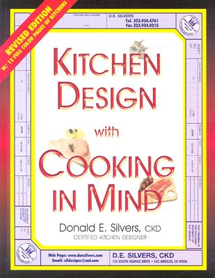 A Complete Guide to Kitchen Design with Cooking in Mind - Silvers, Donald E (Editor)