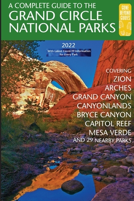 A Complete Guide to the Grand Circle National Parks: Covering Zion, Bryce Canyon, Capitol Reef, Arches, Canyonlands, Mesa Verde, and Grand Canyon National Parks - Henze, Eric