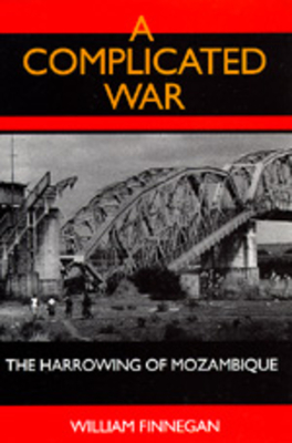 A Complicated War: The Harrowing of Mozambique - Finnegan, William