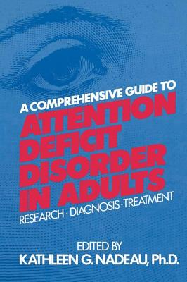 A Comprehensive Guide To Attention Deficit Disorder In Adults: Research, Diagnosis and Treatment - Nadeau, Kathleen G.