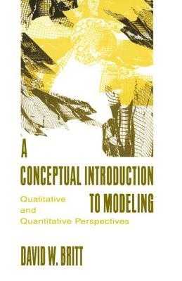 A Conceptual Introduction to Modeling: Qualitative and Quantitative Perspectives - Britt, David W