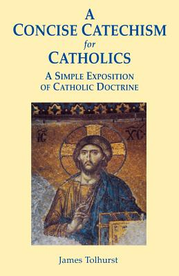 A Concise Catechism for Catholics - Tolhurst, James