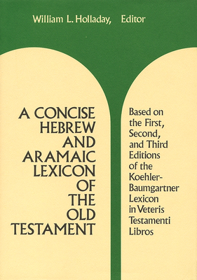 A Concise Hebrew and Aramaic Lexicon of the Old Testament - Holladay, William L (Editor)