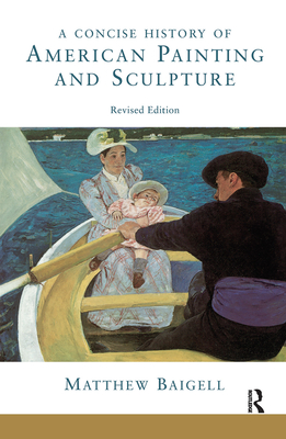 A Concise History Of American Painting And Sculpture: Revised Edition - Baigell, Matthew
