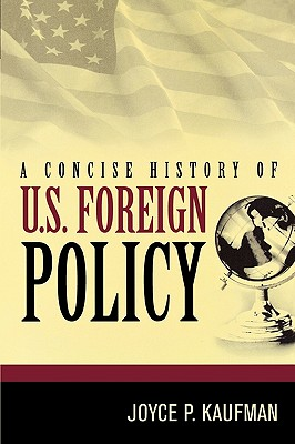 A Concise History of U.S. Foreign Policy - Kaufman, Joyce P