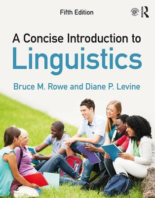 A Concise Introduction to Linguistics - Rowe, Bruce M., and Levine, Diane P.