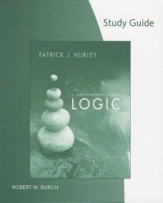 A Concise Introduction to Logic - Hurley, Patrick J, and Burch, Robert W (Prepared for publication by)